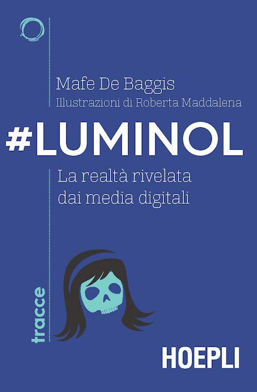 #Luminol La realtà rivelata dai media digitali (De Baggis)